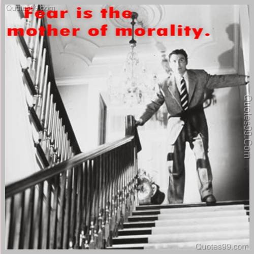 Fear is the mother of morality ~ Fear Quote