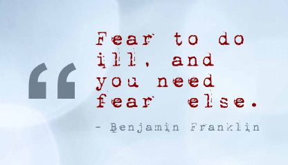 Fear to Do Ill,and You Need Fear Else ~ Fear Quote