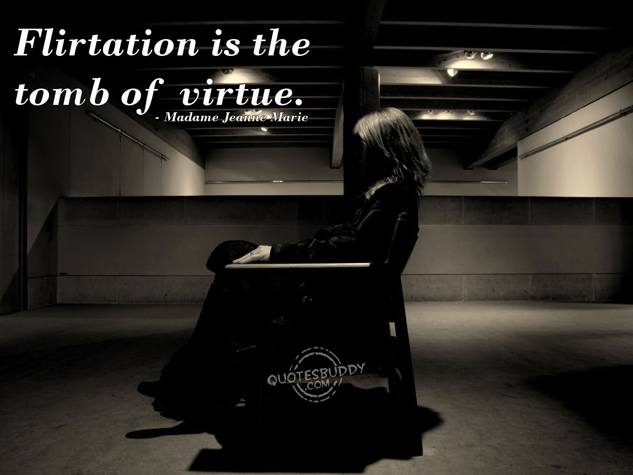 Flirtation Is the tomb of Virtue ~ Flirt  Quote