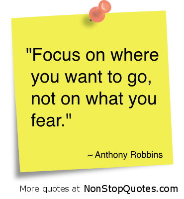 """""""Focus On Where You Want to go,not on what you Fear"""" ~ Fear Quote"""