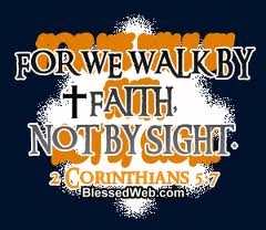 For We Walk By Faith Not By Sight ~ Faith Quote