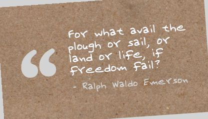 For What Avail the Plough or Sail,or Land or Life,If Freedom Fail! ~ Freedom Quote