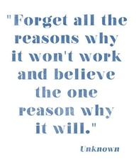 """""""Forget all the reasons why It Won't work and believe the one reason why it will"""" ~ Exercise Quote"""