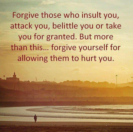 Forgive those who Insult You,attack you belittle you or take you for granted  ~Forgiveness Quote