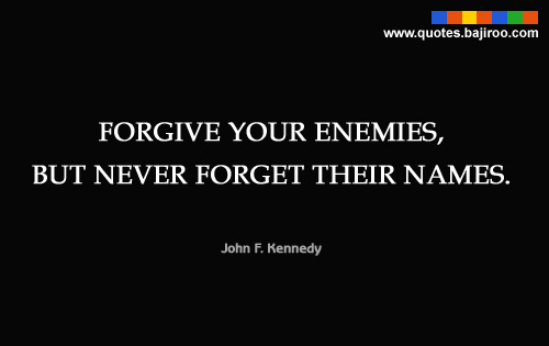 Forgive your enemies but never forget their names enemy quote