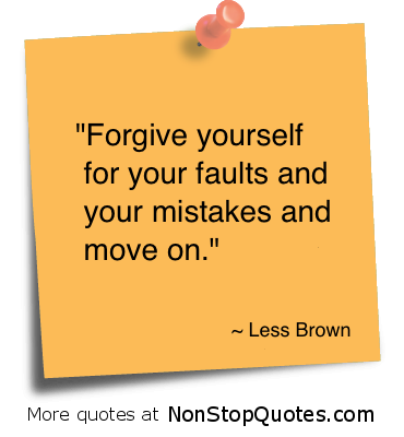 """Forgive Yourself for Your Faults and Your Mistakes and Move on"" ~ Forgiveness Quote"
