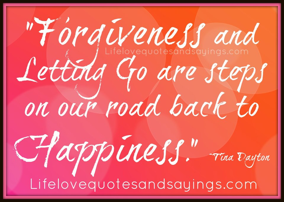 """""""Forgiveness and Letting Go are Steps On Our Road Back to Happiness"""" ~ Forgiveness Quote"""