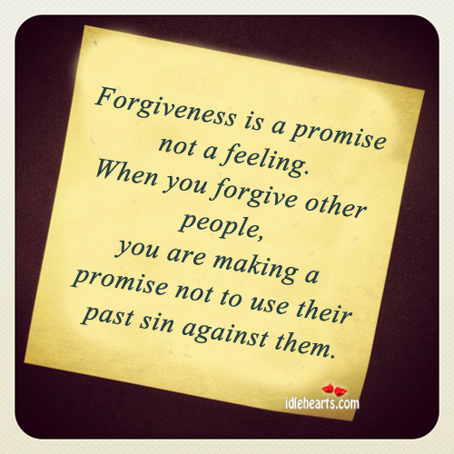 Forgiveness Is a Promise Not a Feeling ~ Forgiveness Quote