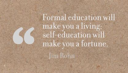 Formal Education will make you a living self Education will make you a fortune ~ Education  Quote