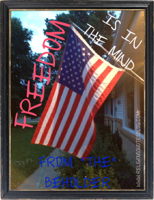 Freedom Is In The Mind from The Beholder ~ Freedom Quote