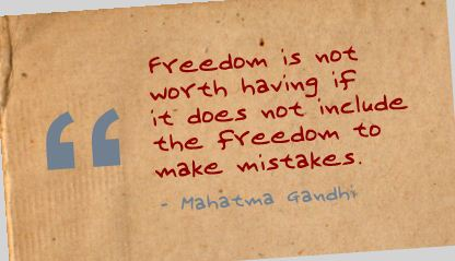 Freedom Is Not Worth having If It Does Not Include the Freedom to make Mistakes ~ Freedom Quote