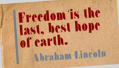 Freedom Is the Last,Best Hope of Earth ~ Freedom Quote