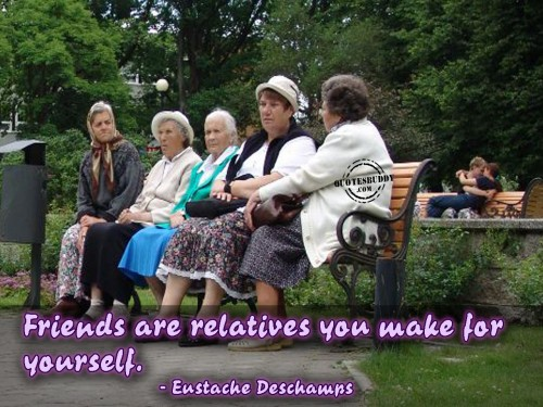 Friends are relatives you make for yourself ~ Best Friend Quote