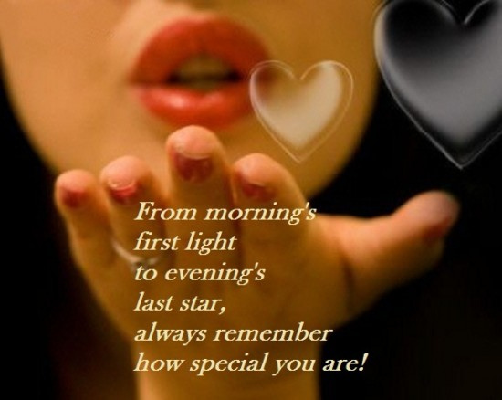 From the morning first light to evening's last star always remeber