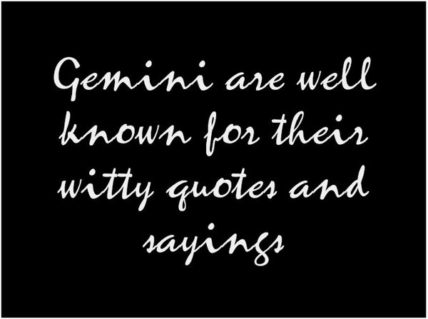 Gemini are Well Known for their witty Quotes and Sayings ...
