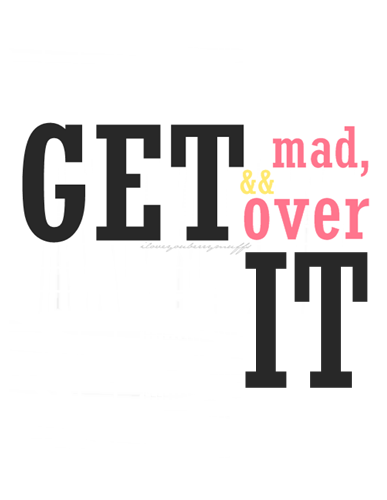 Get Mad & Over It ~ Art Quote