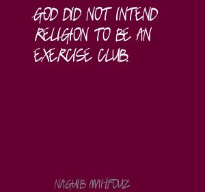 God did not intend religion to be an exercise club ~ Exercise Quote