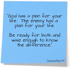 God Has a Plan for your life,The Enemy has a plan for your life ~ Enemy Quote
