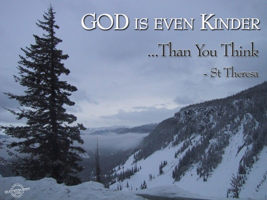 God is even kinder than you think ~ Faith  Quote