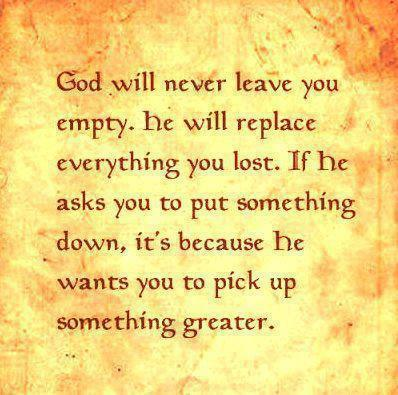 God Will Never leave You Empty ~ Faith Quote