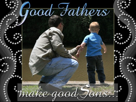 Good Father Make Good Sons ~ Father Quotes