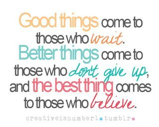 Good Things Come to Those Who Wait - Quotespictures.com
