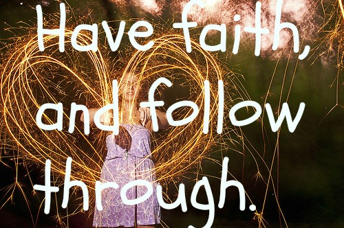 Have Faith and follow through ~ Faith Quote