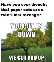 Have You Ever Thought that Paper Cuts are a Tree's last revenge! ~ Environment Quote