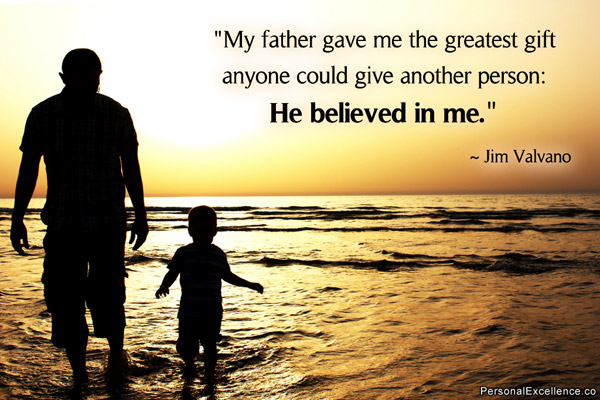 He Believed In Me ~ Father Quote