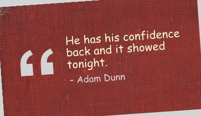 He has his confidence back and it showed tonight ~ Confidence Quote