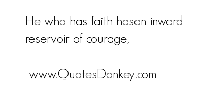 He Who has faith hasan inward reservair of courage ~ Faith Quote