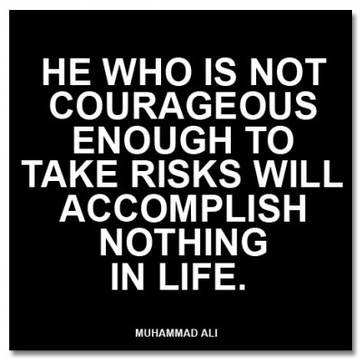 He Who Is Not Courageous Enough To Take Risks Will Accomplish Nothing In Life ~ Confidence Quote