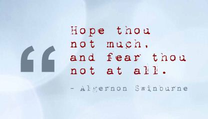 Hope thou Not Much,and Fear thou Not at all ~ Fear Quote