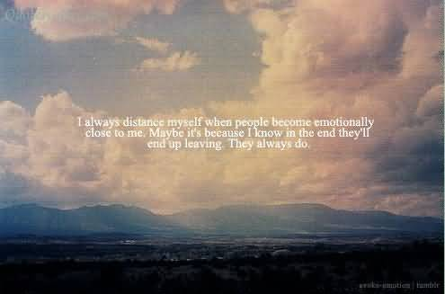 I Always Distance Myself When People Become Emotionally Close To Me
