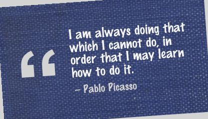 I am always doing that which I Cannot Do,In order that I May learn How to do It