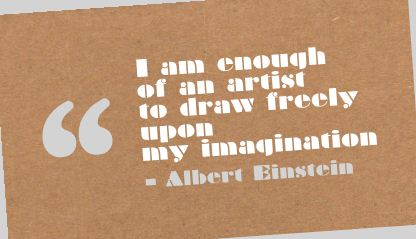 I am Enough of an artist to draw freely upon my Imagination ~ Art Quote