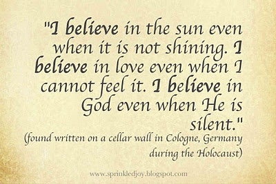 I Believe in the sun even when it is not shining ~ Faith Quote