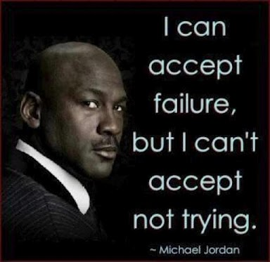 I can accept failure but I cant accept not trying ~ Failure Quote