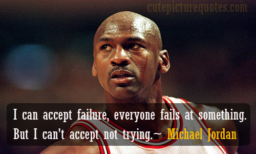 I Can't Accept not Trying ~ Failure Quote