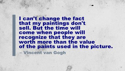 I Can't change the fact that my Paintings Don't sell ~ Art Quote
