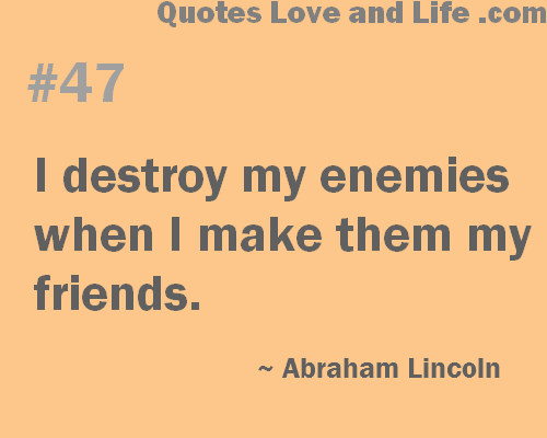 I Destroy My Enemies whenn I Make then My Friends ~ Enemy Quote