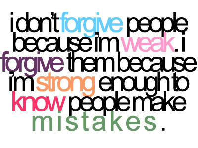 I Don't Forgive People Because I'm Weak ~ Forgiveness Quote
