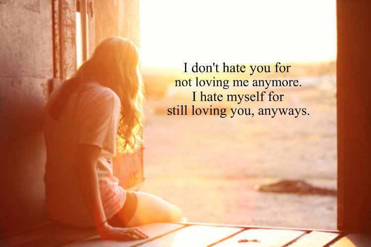 I Dont Hate You For Not Loving Me Anymore Break Up Quote Interesting Quotes About Loving Someone Who Doesnt Love You Anymore