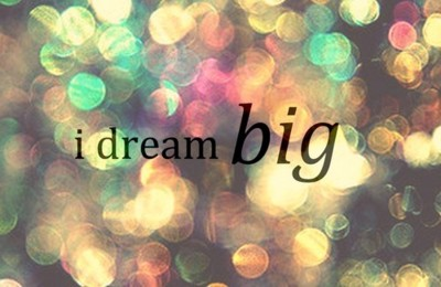 I Dream Big ~ Dreaming Quote