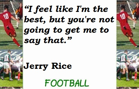"""I Feel Like I'm the best,but You're Not Going to get Me To say That"" ~ Football Quote"