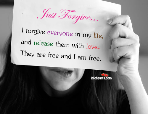 I Forgive Everyone In My Life ~ Forgiveness Quote