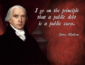 I Go on the Principle that a Public debt is a Public Curse ~ Democracy Quote