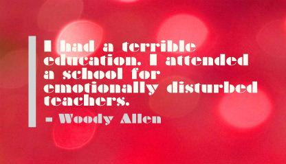 I had a Terrible Education ~ Education Quote