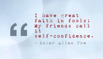 I Have Great Faith In Fools,My Friends Call It Self Confidence ~ Confidence Quote