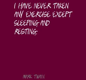 I have never taken any exercise except sleeping and resting ~ Exercise Quote
